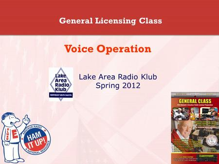 General Licensing Class Voice Operation Lake Area Radio Klub Spring 2012.