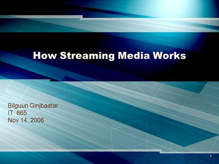 1 How Streaming Media Works Bilguun Ginjbaatar IT 665 Nov 14, 2006.