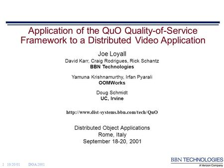 1 10/20/01DOA 2001  Application of the QuO Quality-of-Service Framework to a Distributed Video Application Distributed.