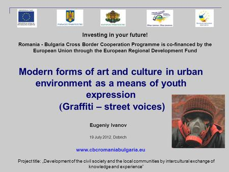 Modern forms of art and culture in urban environment as a means of youth expression ( Graffiti – street voices) Eugeniy Ivanov 19 July 2012, Dobrich Investing.