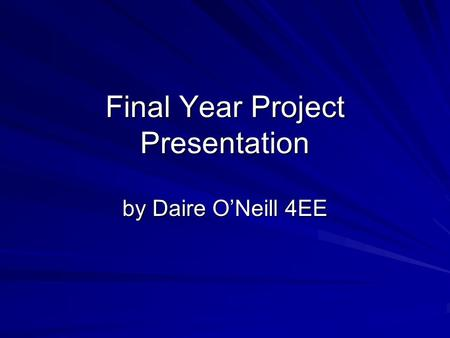 Final Year Project Presentation by Daire O'Neill 4EE.