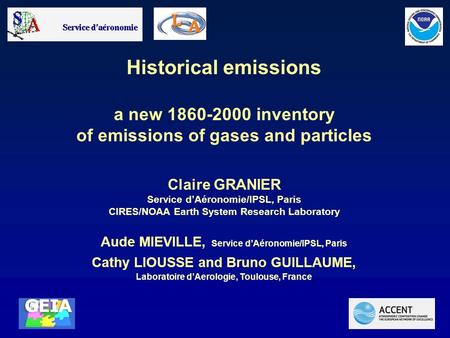 Historical emissions a new 1860-2000 inventory of emissions of gases and particles Claire GRANIER Service d'Aéronomie/IPSL, Paris CIRES/NOAA Earth System.