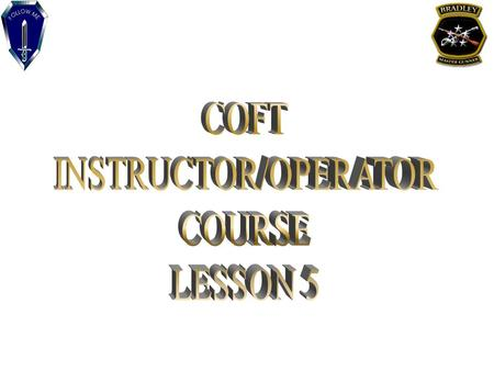 TERMINAL LEARNING OBJECTIVE ACTION: Perform Instructor/Operator Duties CONDITION: Given COFT, a crew, and classroom instruction STANDARDS: Conduct a training.