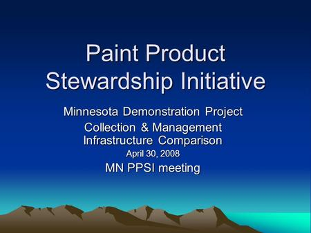 Paint Product Stewardship Initiative Minnesota Demonstration Project Collection & Management Infrastructure Comparison April 30, 2008 MN PPSI meeting.