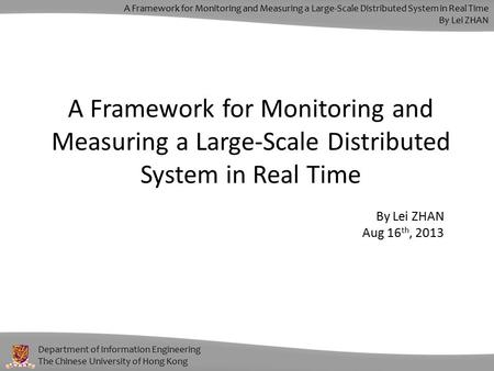 Department of Information Engineering The Chinese University of Hong Kong A Framework for Monitoring and Measuring a Large-Scale Distributed System in.