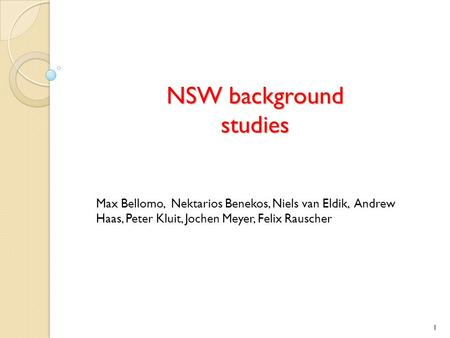 NSW background studies Max Bellomo, Nektarios Benekos, Niels van Eldik, Andrew Haas, Peter Kluit, Jochen Meyer, Felix Rauscher 1.