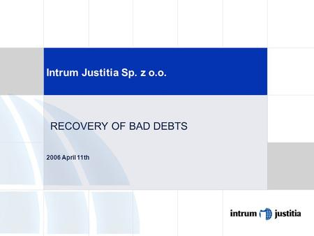 Intrum Justitia Sp. z o.o. 2006 April 11th RECOVERY OF BAD DEBTS.
