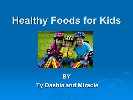 Healthy Foods for Kids BY Ty'Dashia and Miracle Ty'Dashia and Miracle.