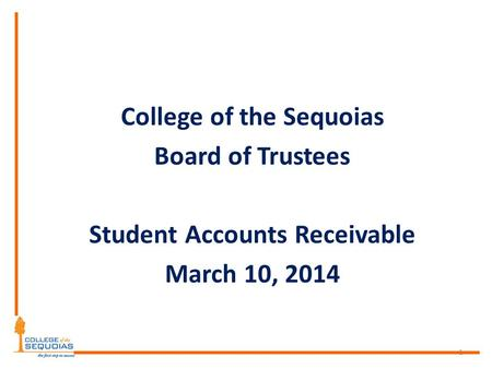College of the Sequoias Board of Trustees Student Accounts Receivable March 10, 2014 1.