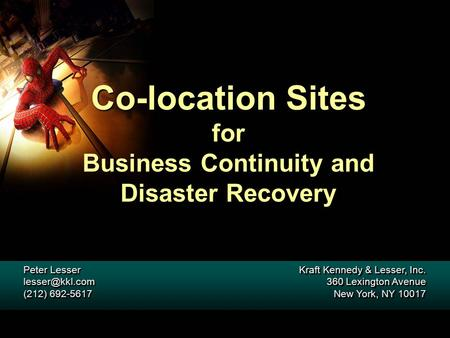 Co-location Sites for Business Continuity and Disaster Recovery Peter Lesser (212) 692-5617 Peter Lesser (212) 692-5617 Kraft.