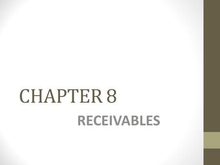 CHAPTER 8 RECEIVABLES. Learning Objective 1 Describe the common classes of receivables.