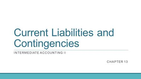 Current Liabilities and Contingencies INTERMEDIATE ACCOUNTING II CHAPTER 13.
