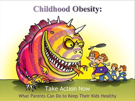 Take Action Now What Parents Can Do to Keep Their Kids Healthy.