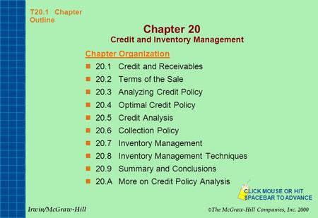 T20.1 Chapter Outline Chapter 20 Credit and Inventory Management Chapter Organization 20.1Credit and Receivables 20.2Terms of the Sale 20.3Analyzing Credit.