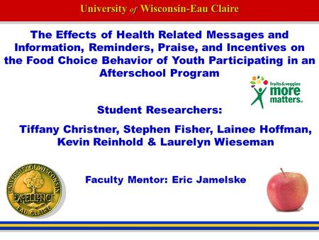 University of Wisconsin-Eau Claire The Effects of Health Related Messages and Information, Reminders, Praise, and Incentives on the Food Choice Behavior.