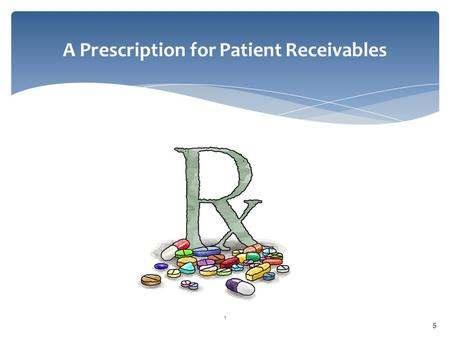 5 1 A Prescription for Patient Receivables. Why do providers have such a hard time collecting from patients?  Because healthcare providers are in last.