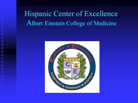 Hispanic Center of Excellence A lbert Einstein College of Medicine.
