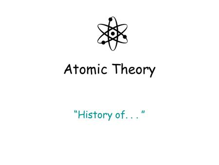 "Atomic Theory ""History of... "". The Ancient Greeks Democritus and other Ancient Greeks were the first to describe the atom around 400 B.C. The atom was."