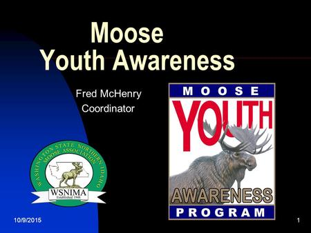 10/9/20151 Moose Youth Awareness Fred McHenry Coordinator.
