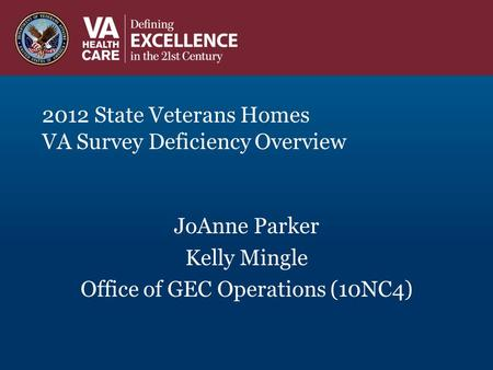 2012 State Veterans Homes VA Survey Deficiency Overview JoAnne Parker Kelly Mingle Office of GEC Operations (10NC4)