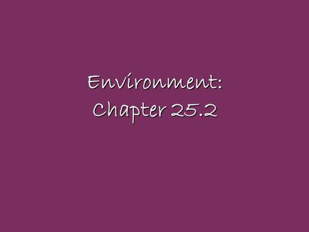 Environment: Chapter 25.2. Environmental Problems Sustainable Development –Using resources at a rate that does not deplete them for future generations.