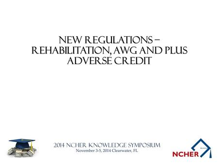 New Regulations – Rehabilitation, AWG and PLUS Adverse Credit.