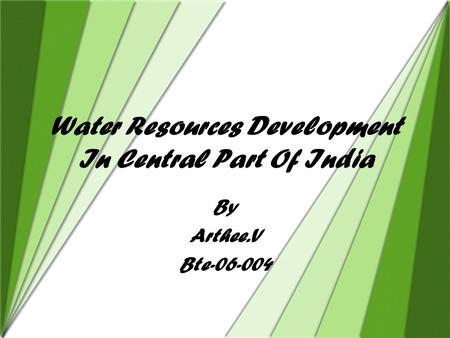 Water Resources Development In Central Part Of India By Arthee.V Bte-06-004.