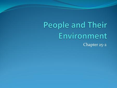 Chapter 25-2. People and Their Environment Limited Access to Clean Water Successful Resource management- Sustainable development- using resources at a.