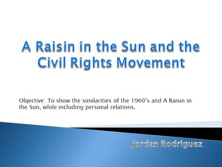 raisin in the sun s relation to civil rights michael holland ppt download. Black Bedroom Furniture Sets. Home Design Ideas