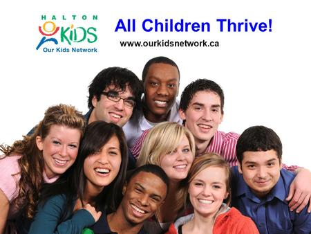 All Children Thrive! www.ourkidsnetwork.ca. 40 Developmental Assets Positive experiences, relationships, opportunities and personal qualities that young.