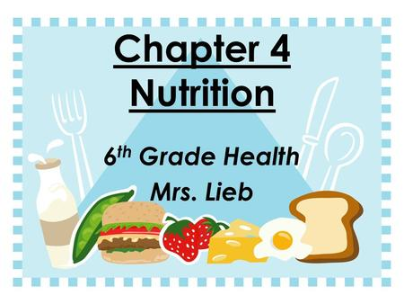 Chapter 4 Nutrition 6 th Grade Health Mrs. Lieb Journal Entry #1  Make a list of the foods you eat often. Explain, What do you think influences your.