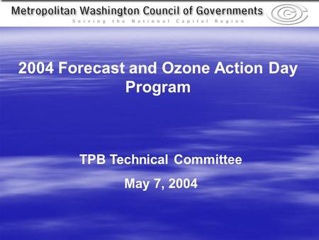 TPB Technical Committee May 7, 2004 2004 Forecast and Ozone Action Day Program.