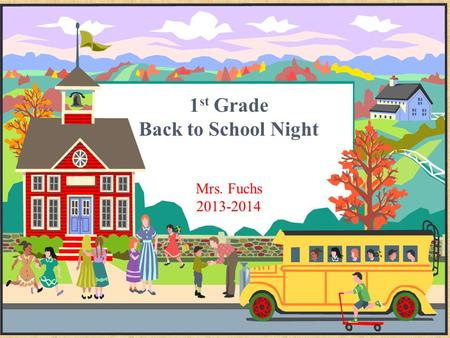 Ms. Decker's Third- Grade Class Welcome, students! 1 st Grade Back to School Night Mrs. Fuchs 2013-2014.