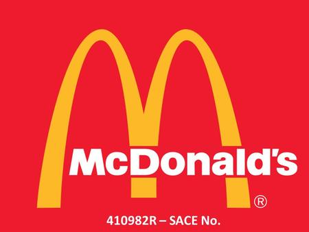 410982R – SACE No.. Facts Founded may 15 th 1940, san Bernardino, California Founder Richard and Maurice Mc Donald 33,000+ locations world wide Public.