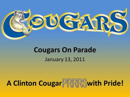 Cougars On Parade January 13, 2011 A Clinton Cougar with Pride! 1.