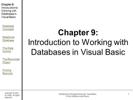 Copyright © 2001 by Wiley. All rights reserved. Chapter 9: Introduction to Working with Databases in Visual Basic Database Concepts Relational Database.