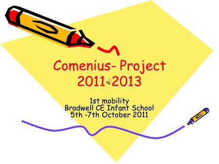 Comenius- Project 2011-2013 1st mobility Bradwell CE Infant School 5th -7th October 2011.