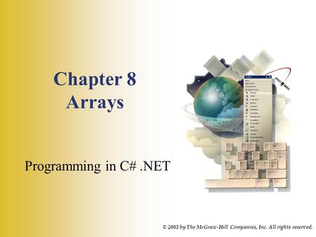 Chapter 8 Arrays Programming in C#.NET © 2003 by The McGraw-Hill Companies, Inc. All rights reserved.
