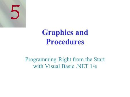 Graphics and Procedures Programming Right from the Start with Visual Basic.NET 1/e 5.