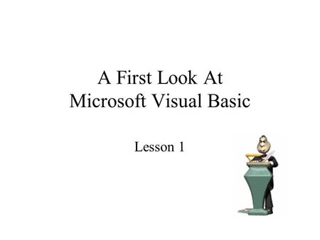 A First Look At Microsoft Visual Basic Lesson 1. What is Microsoft Visual Basic? Microsoft Visual Basic is a software development tool, which means it.