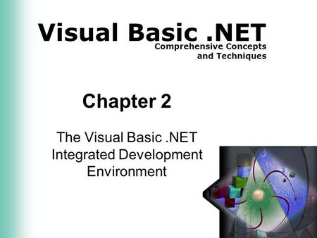 Visual Basic.NET Comprehensive Concepts and Techniques Chapter 2 The Visual Basic.NET Integrated Development Environment.