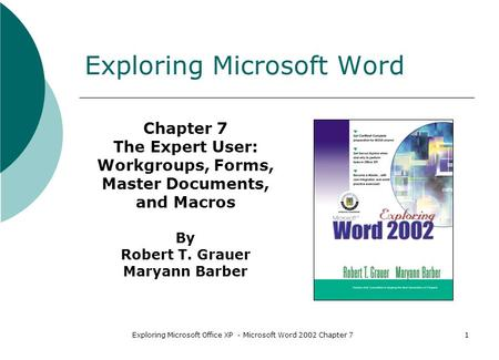 Exploring Microsoft Office XP - Microsoft Word 2002 Chapter 71 Exploring Microsoft Word Chapter 7 The Expert User: Workgroups, Forms, Master Documents,