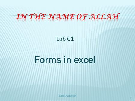 Lab 01 Forms in excel Tahani ALdweesh 1. 1. Insert form into your project. 2. Change form's properties. 3. Put controls on the form. 4. Change controls'