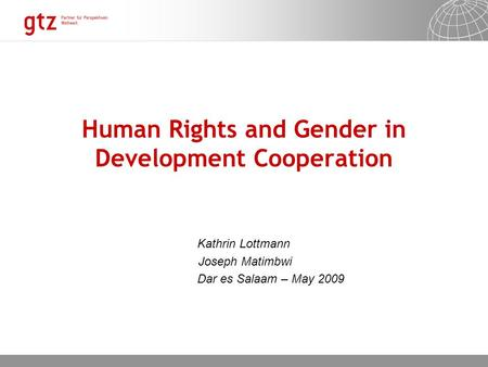 09.10.2015 Seite 1 Human Rights and Gender in Development Cooperation Kathrin Lottmann Joseph Matimbwi Dar es Salaam – May 2009.