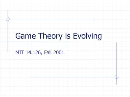 Game Theory is Evolving MIT 14.126, Fall 2001. Our Topics in the Course  Classical Topics Choice under uncertainty Cooperative games  Values  2-player.