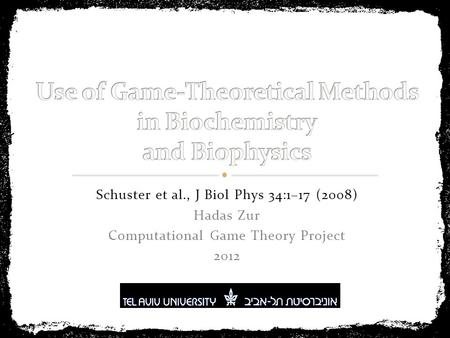 Schuster et al., J Biol Phys 34:1–17 (2008) Hadas Zur Computational Game Theory Project 2012.