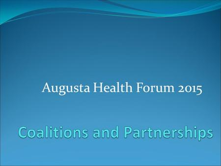 Augusta Health Forum 2015. Specialty Providers Home Health Parks Economic Development Colleges Employers Nursing Homes Mental Health Drug Treatment Civic.