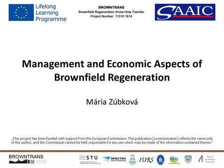 "Management and Economic Aspects of Brownfield Regeneration Mária Zúbková ""This project has been funded with support from the European Commission. This."
