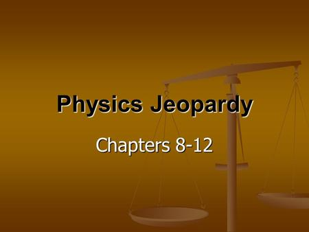 Physics Jeopardy Chapters 8-12. Energy Circular Motion CenterofGravity Rotational Mechanics Little Bit of everything 10 20 30 40 50 FINAL QUESTION FINAL.