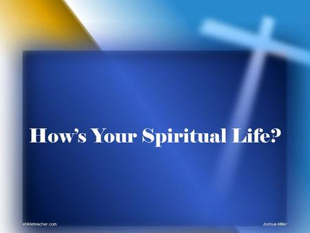 How's Your Spiritual Life?. How's your spiritual life? Your answer: What do you mean? Your answer: